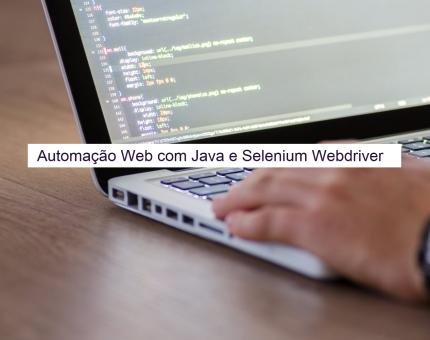 Automação Web – Com Java e Selenium Webdriver (Iniciante)